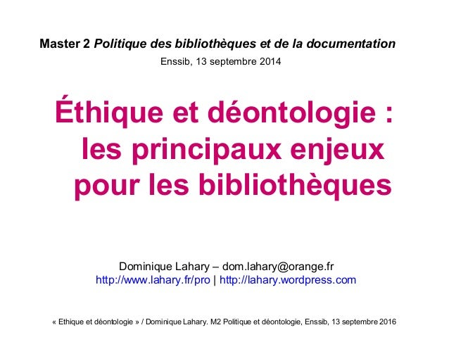 «Ethiqueetdéontologie»/DominiqueLahary.M2Politiqueetdéontologie,Enssib,13septembre2016 Master 2 Politique d...
