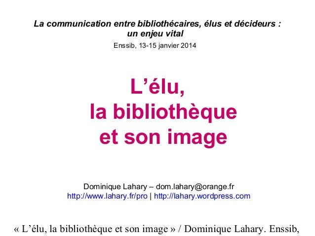 «L'élu,labibliothèqueetsonimage»/DominiqueLahary.Enssib, La communication entre bibliothécaires, élus et décid...