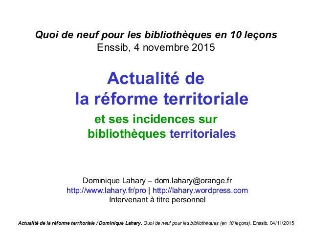Actualité de la réforme territoriale / Dominique Lahary. Quoi de neuf pour les bibliothèques (en 10 leçons), Enssib, 04/11...