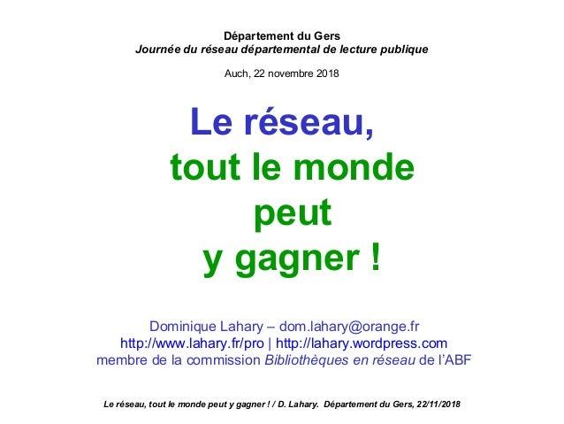 Le réseau, tout le monde peut y gagner ! Département du Gers Journée du réseau départemental de lecture publique Auch, 22 ...