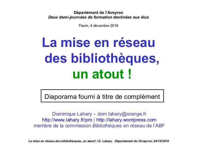 La mise en réseau des bibliothèques, un atout ! Département de l'Aveyron Deux demi-journées de formation destinées aux élu...