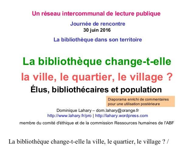 La bibliothèque change-t-elle la ville, le quartier, le village ? / La bibliothèque change-t-elle la ville, le quartier, l...