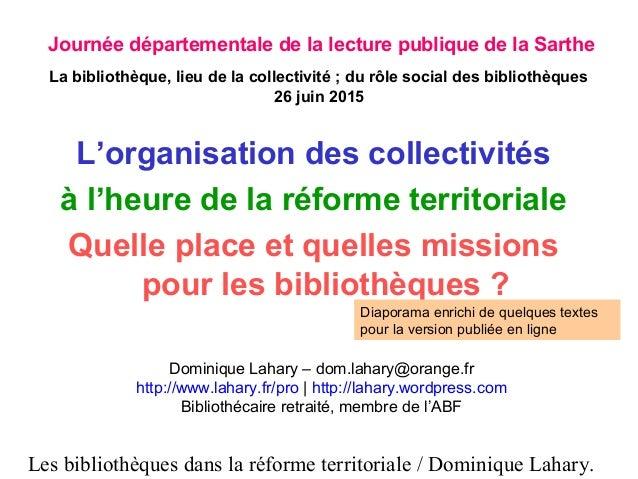 Les bibliothèques dans la réforme territoriale / Dominique Lahary. L'organisation des collectivités à l'heure de la réform...