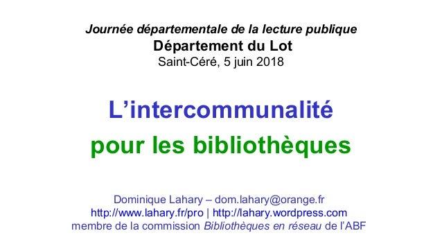 L'intercommunalité pour les bibliothèques Dominique Lahary – dom.lahary@orange.fr http://www.lahary.fr/pro | http://lahary...