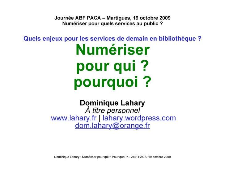 Journée ABF PACA – Martigues, 19 octobre 2009 Numériser pour quels services au public ? <ul><li>Quels enjeux pour les serv...