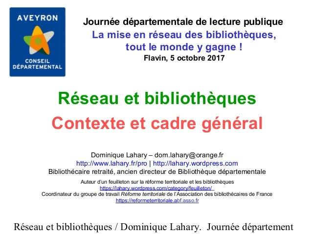Réseau et bibliothèques / Dominique Lahary. Journée département Réseau et bibliothèques Contexte et cadre général Dominiqu...