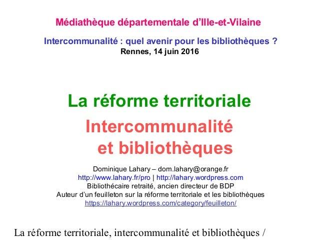 La réforme territoriale, intercommunalité et bibliothèques / La réforme territoriale Intercommunalité et bibliothèques Dom...