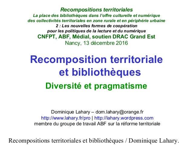 Recompositions territoriales et bibliothèques / Dominique Lahary. Recompositions territoriales La place des bibliothèques ...