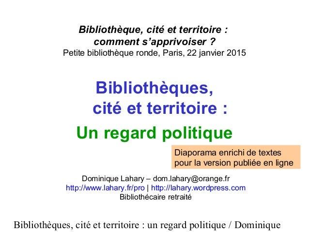 Bibliothèques, cité et territoire : un regard politique / Dominique Bibliothèque, cité et territoire : comment s'apprivois...