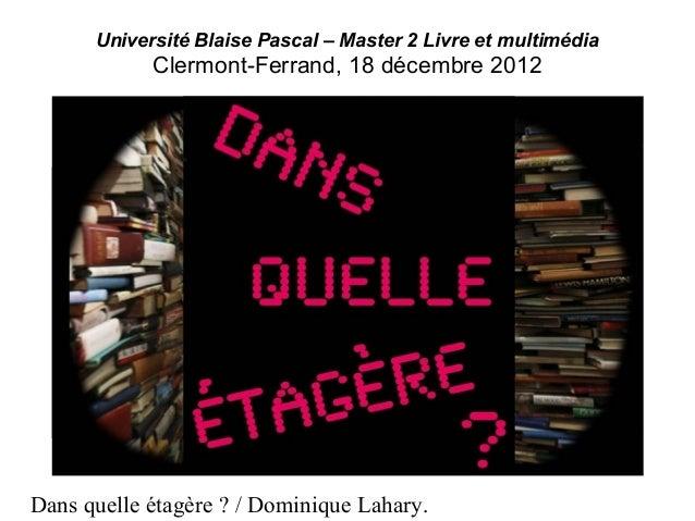 Dans quelle étagère ? / Dominique Lahary. Dominique Lahary – dom.lahary@orange.fr http://www.lahary.fr/pro | http://lahary...
