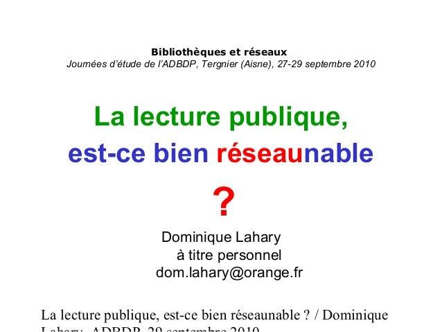 La lecture publique, est-ce bien réseaunable ? / Dominique Bibliothèques et réseaux Journées d'étude de l'ADBDP, Tergnier ...