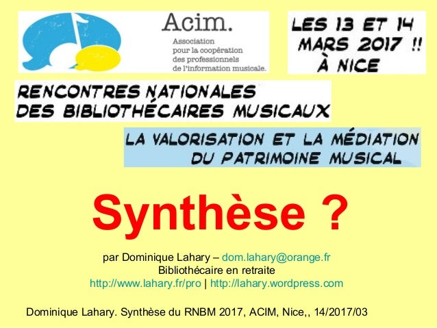 Dominique Lahary. Synthèse du RNBM 2017, ACIM, Nice,, 14/2017/03 Synthèse ? par Dominique Lahary – dom.lahary@orange.fr Bi...