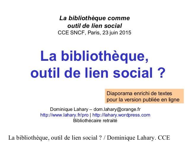 La bibliothèque, outil de lien social ? / Dominique Lahary. CCE La bibliothèque comme outil de lien social CCE SNCF, Paris...