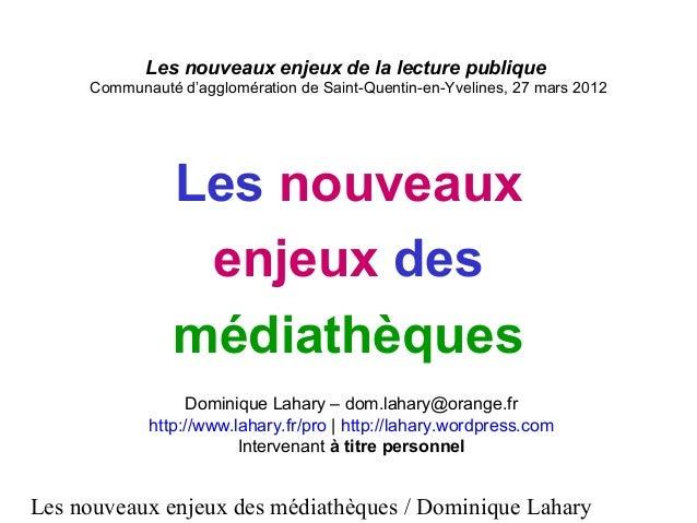 Les nouveaux enjeux des médiathèques / Dominique Lahary Les nouveaux enjeux de la lecture publique Communauté d'agglomérat...