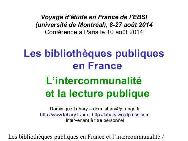 Voyage d'étude en France de l'EBSI  (université de Montréal), 8-27 août 2014  Conférence à Paris le 10 août 2014  Les bibl...