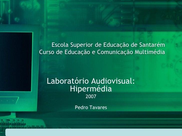 Escola Superior de Educação de Santarém Curso de Educação e Comunicação Multimédia      Laboratório Audiovisual:         H...