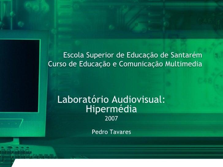 Escola Superior de Educação de Santarém Curso de Educação e Comunicação Multimedia      Laboratório Audiovisual:         H...