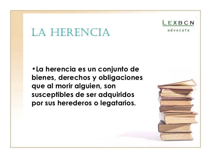 la herencia   <ul><li>La herencia es un conjunto de </li></ul><ul><li>bienes, derechos y obligaciones </li></ul><ul><li>qu...