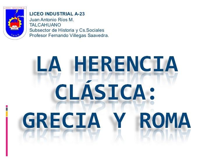 LICEO INDUSTRIAL A-23 Juan Antonio Ríos M. TALCAHUANO Subsector de Historia y Cs.Sociales Profesor Fernando Villegas Saave...