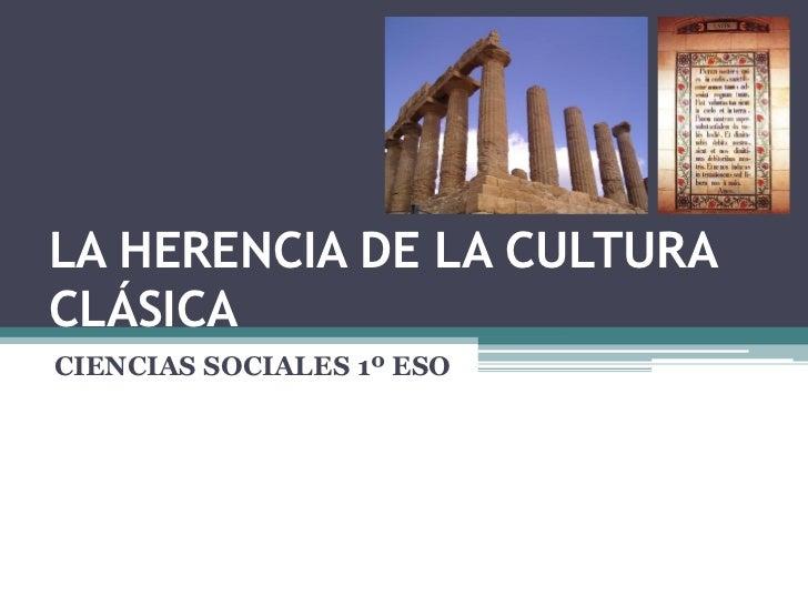 LA HERENCIA DE LA CULTURACLÁSICACIENCIAS SOCIALES 1º ESO