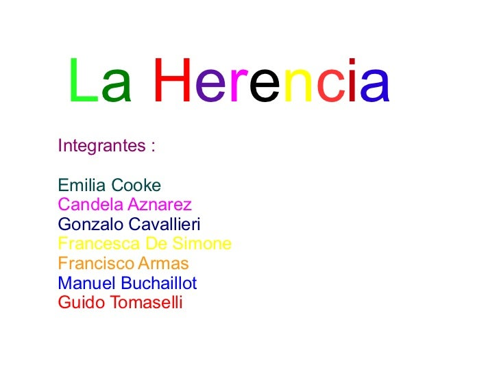 La HerenciaIntegrantes :Emilia CookeCandela AznarezGonzalo CavallieriFrancesca De SimoneFrancisco ArmasManuel BuchaillotGu...
