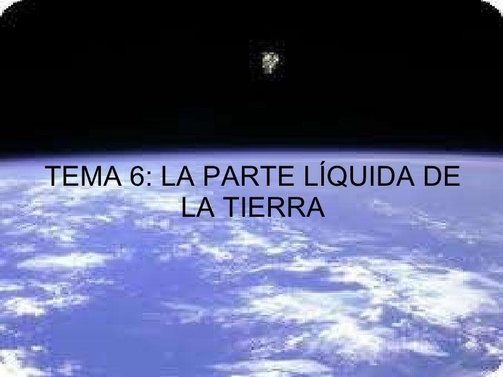 TEMA 6: LA PARTE LÍQUIDA DE LA TIERRA