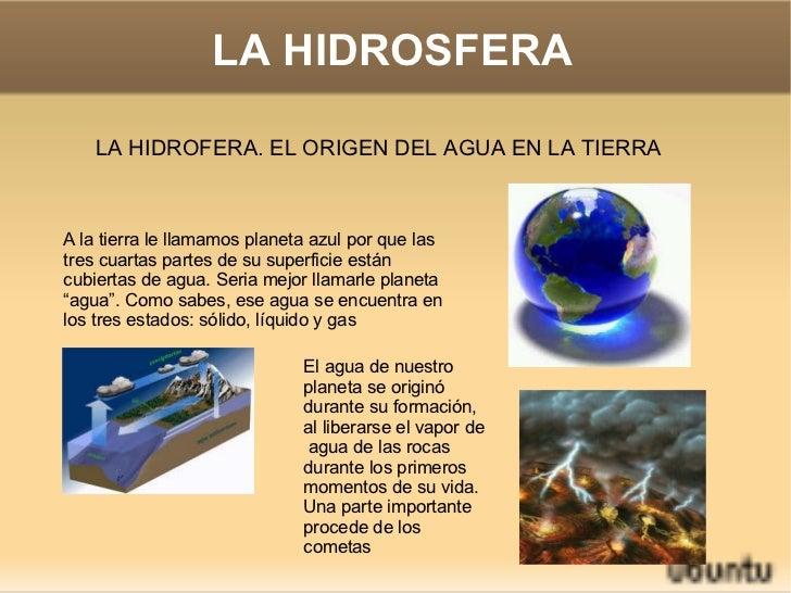 LA HIDROSFERA LA HIDROFERA. EL ORIGEN DEL AGUA EN LA TIERRA A la tierra le llamamos planeta azul por que las tres cuartas ...