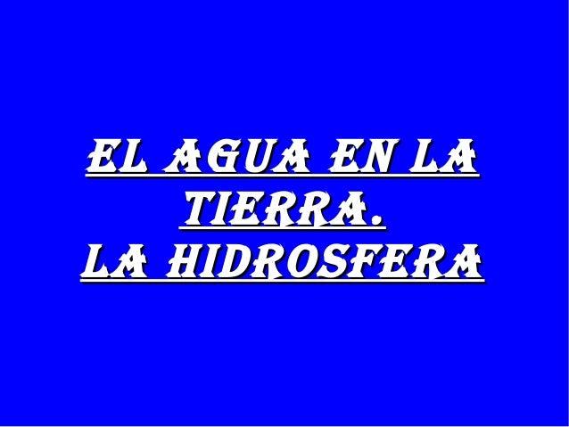 El agua En la   tiErra.la hidrosfEra