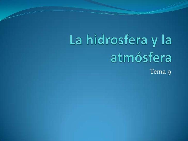 La hidrosfera y la atmósfera<br />Tema 9<br />