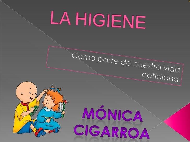 LA HIGIENE<br />Como parte de nuestra vida cotidiana<br />Mónica cigarroa<br />