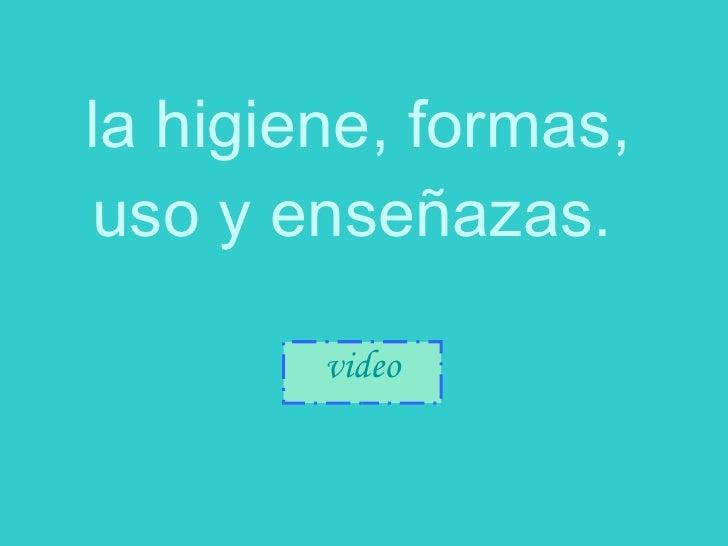 la higiene, formas, uso y enseñazas.   video