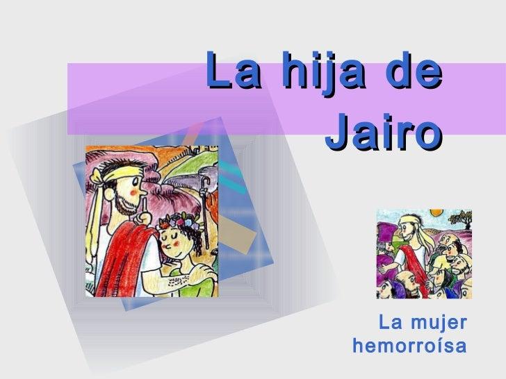 La hija de Jairo La mujer hemorroísa