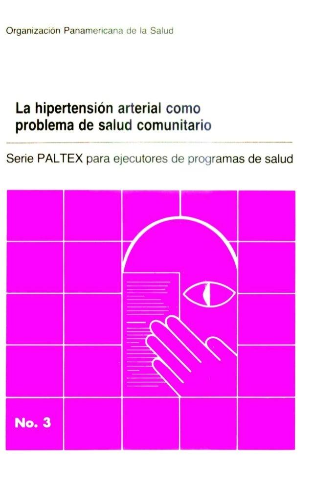 Organización Panamericana de la Salud La hipertensión arterial como problema de salud comunitario Serie PALTEX para ejecut...