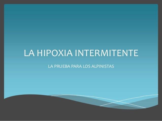LA HIPOXIA INTERMITENTE LA PRUEBA PARA LOS ALPINISTAS
