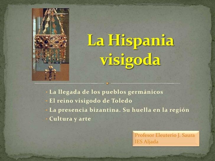 La Hispania visigoda<br /><ul><li> La llegada de los pueblos germánicos