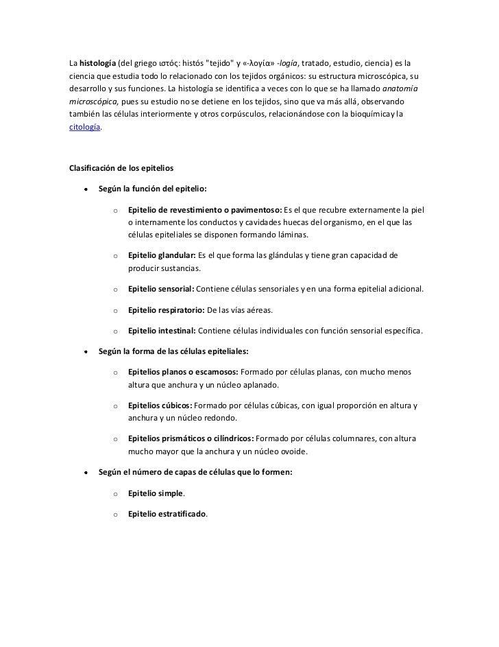 """La histología (del griego ιστός: histós """"tejido"""" y «-λογία» -logía, tratado, estudio, ciencia) es laciencia que estudia to..."""