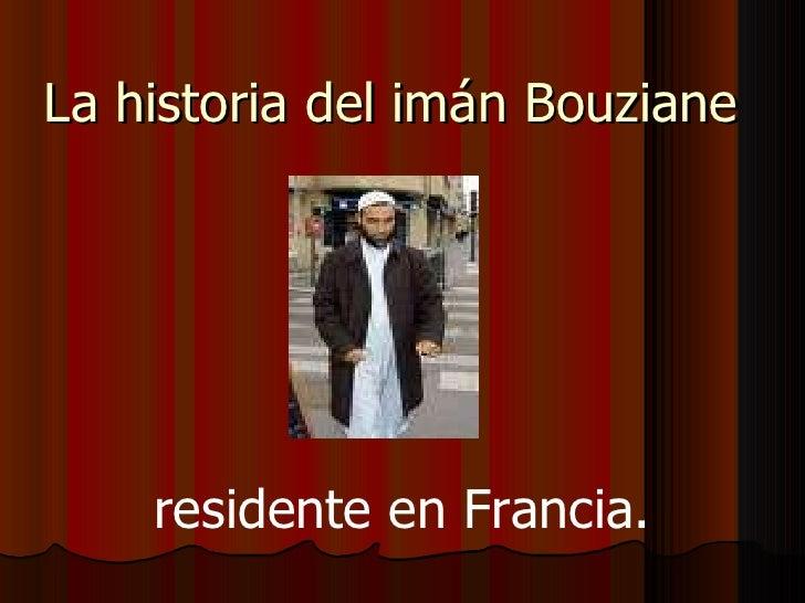 La historia del imán Bouziane  residente en Francia.