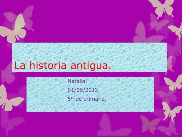 La historia antigua.Natalia.01/06/20135º de primaria.