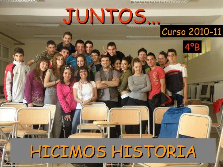 JUNTOS... Curso 2010-11 HICIMOS HISTORIA 4ºB