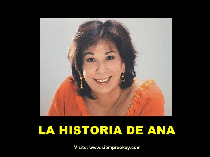 LA HISTORIA DE ANA    Visite: www.siempreokey.com