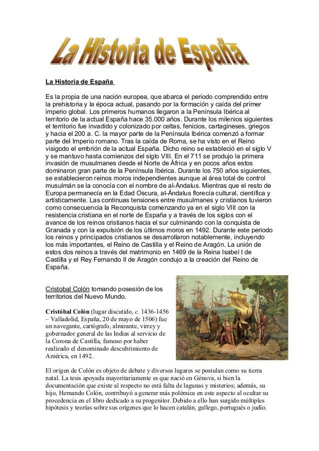 La Historia de España Es la propia de una nación europea, que abarca el periodo comprendido entre la prehistoria y la époc...