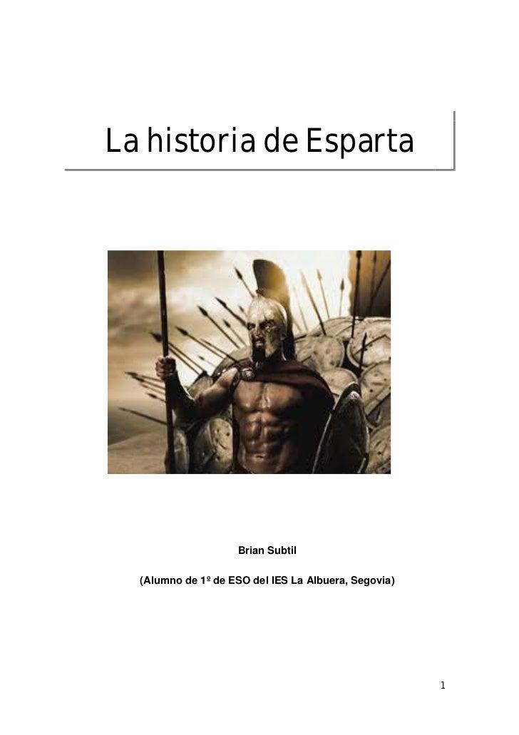 La historia de Esparta                    Brian Subtil  (Alumno de 1º de ESO del IES La Albuera, Segovia)                 ...