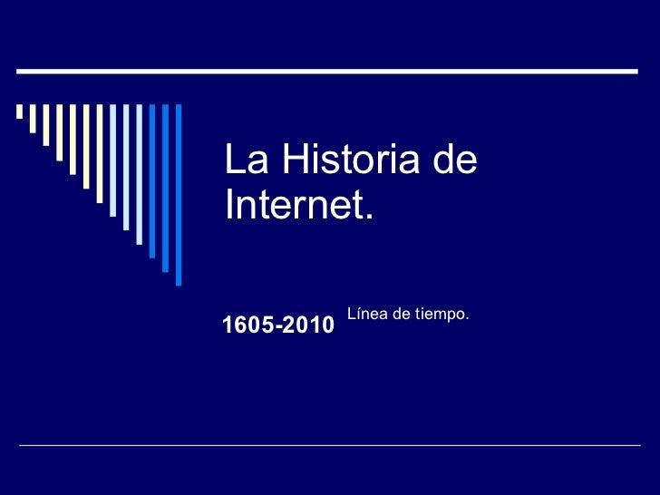 La Historia de Internet. 1605-2010 Línea de tiempo.