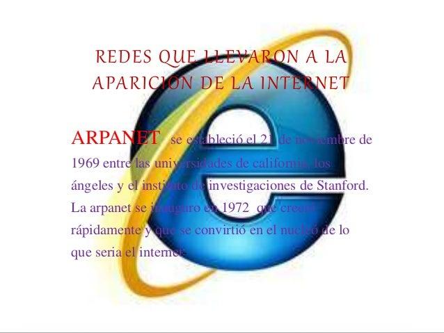 REDES QUE LLEVARON A LA APARICION DE LA INTERNET ARPANET se estableció el 21 de noviembre de 1969 entre las universidades ...