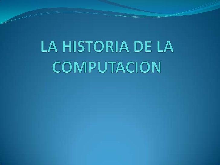 LA HISTORIA DE LA COMPUTACION<br />