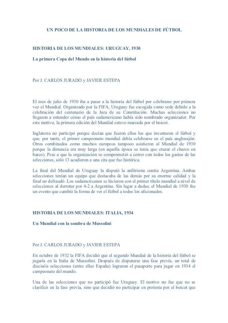 UN POCO DE LA HISTORIA DE LOS MUNDIALES DE FÚTBOLHISTORIA DE LOS MUNDIALES: URUGUAY, 1930La primera Copa del Mundo en la h...