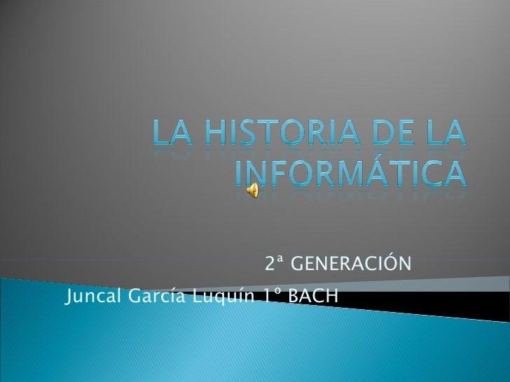 2ª GENERACIÓN  Juncal García Luquín 1º BACH