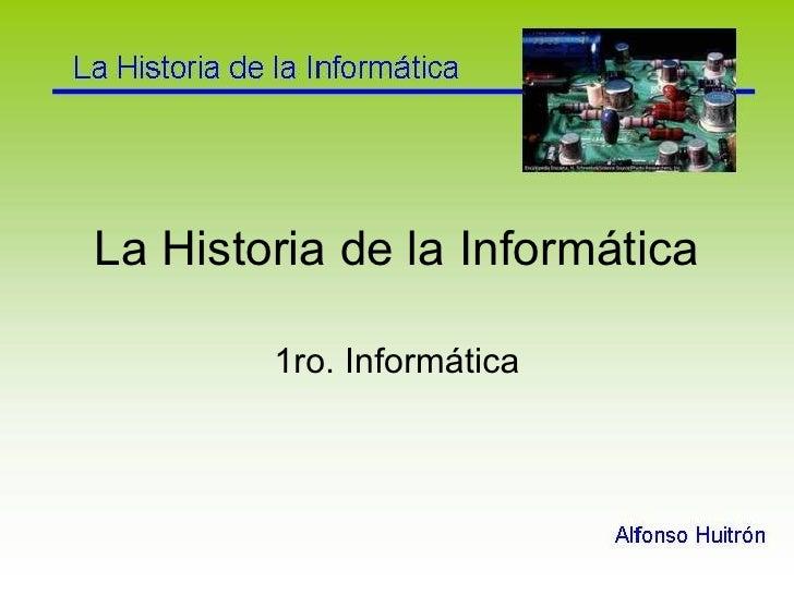 La Historia de la Informática 1ro. Informática