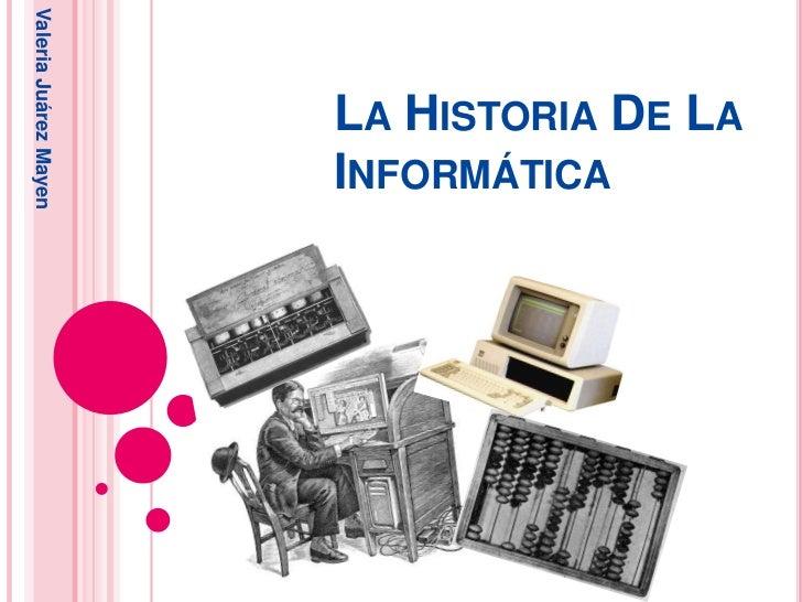 Valeria Juárez Mayen                       LA HISTORIA DE LA                       INFORMÁTICA