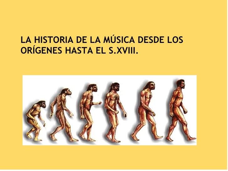 LA HISTORIA DE LA MÚSICA DESDE LOS ORÍGENES HASTA EL S.XVIII.